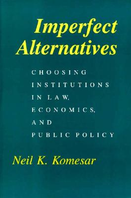 Imperfect Alternatives By Komesar, Neil K.