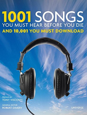 1001 Songs You Must Hear Before You Die By Dimery, Robert (EDT)/ Visconti, Tony (INT)